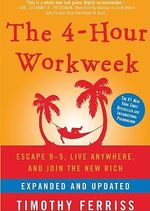 The 4-Hour Workweek : Escape 95, Live Anywhere, and Join the New Rich - Timothy Ferriss