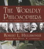The Worldly Philosophers : The Lives, Times, and Ideas of the Great Economic Thinkers - Robert L Heilbroner