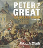 Peter the Great : His Life and World - Robert K Massie