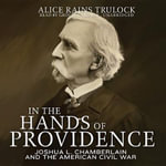 In the Hands of Providence : Joshua L. Chamberlain and the American Civil War - Alice Rains Trulock