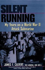 Silent Running : My Years on a World War II Attack Submarine - James F Calvert