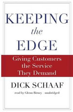 Keeping the Edge Giving Customers the Service They Demand : Giving Customers the Service They Demand - Dick Schaaf