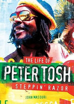 Steppin' Razor : The Life of Peter Tosh - John Masouri