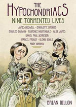 The Hypochondriacs Nine Tormented Lives : Nine Tormented Lives - Brian Dillon