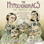 The Hypochondriacs : Nine Tormented Lives - Brian Dillon
