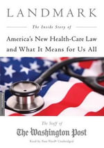 Landmark the Inside Story of America S New Health Care Law and What It Means for Us All : The Inside Story of America S New Health Care Law and What It Means for Us All - The Staff of the Washington Post
