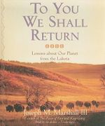 To You We Shall Return : Lessons about Our Planet from the Lakota - Joseph M Marshall, III
