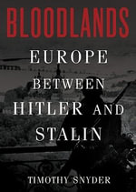 Bloodlands : Europe Between Hitler and Stalin - Housum Professor of History Timothy Snyder