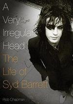 A Very Irregular Head : The Life of Syd Barrett - Rob Chapman