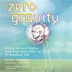 Zero Gravity : Riding Venture Capital from High-Tech Start-Up to Breakout IPO - Steve Harmon