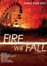 Fire Will Fall : Trinity Falls Novels - Carol Plum-Ucci