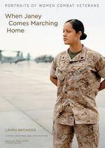 When Janey Comes Marching Home : Portraits of Women Combat Veterans - Laura Browder