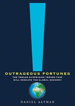Outrageous Fortunes : The Twelve Surprising Trends That Will Reshape the Global Economy - Daniel Altman