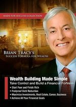Wealth Building Made Simple : Take Control and Build a Financial Fortress - Brian Tracy