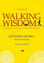 Walking Wisdom : Three Generations, Two Dogs, and the Search for a Happy Life - Gotham Chopra