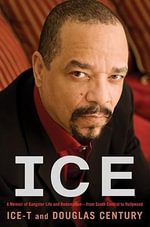 Ice : A Memoir of Gangster Life and Redemption--From South Central to Hollywood - Ice T