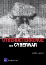 Cyberdeterrence and Cyberwar - Martin C Libicki