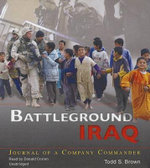 Battleground Iraq : Journal of a Company Commander - Todd S Brown