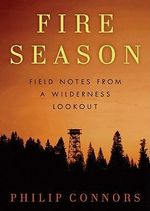 Fire Season : Field Notes from a Wilderness Lookout - Philip Connors