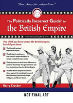 The Politically Incorrect Guide to the British Empire : Politically Incorrect Guides (Audio) - H W Crocker, III