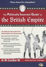 The Politically Incorrect Guide to the British Empire : The Politically Incorrect Guide Series - H W Crocker, III