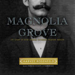 Magnolia Grove : The Story of Rear Admiral Richmond Pearson Hobson - Harvey Rosenfeld