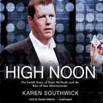 High Noon : The Inside Story of Scott McNealy and the Rise of Sun Microsystems - Karen Southwick