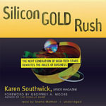 Silicon Gold Rush : The Next Generation of High-Tech Stars Rewrites the Rules of Business - Karen Southwick