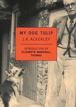 My Dog Tulip - J R Ackerley
