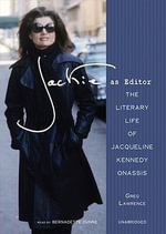 Jackie as Editor : The Literary Life of Jacqueline Kennedy Onassis - Greg Lawrence