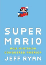 Super Mario : How Nintendo Conquered America - Jeff Ryan