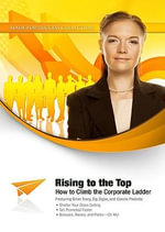 Rising to the Top : How to Climb the Corporate Ladder - Brian Tracy