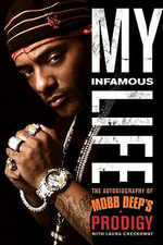 My Infamous Life : The Autobiography of Mobb Deep's Prodigy - Albert