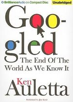 Googled : The End of the World as We Know It - Ken Auletta