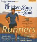 Chicken Soup for the Soul: Runners : 31 Stories on Starting Out, Running Therapy, and Camaraderie - Jack Canfield