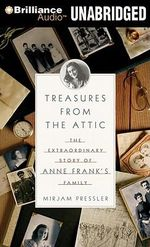 Treasures from the Attic : The Extraordinary Story of Anne Frank's Family - Mirjam Pressler