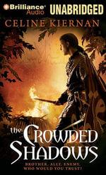 The Crowded Shadows : Moorehawke Trilogy - Celine Kiernan