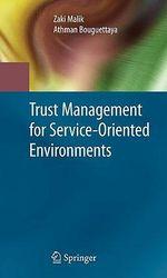 Trust Management for Service-Oriented Environments - Zaki Malik