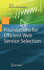 Foundations for Efficient Web Service Selection : Advances in Database Systems - Qi Yu