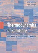 Thermodynamics of Solutions : From Gases to Pharmaceutics to Proteins - Eli Ruckenstein