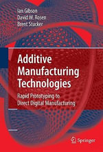 Additive Manufacturing Technologies : Rapid Prototyping to Direct Digital Manufacturing - Ian Gibson