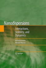 Nanodispersions : Interactions, Stability, and Dynamics - Eli Ruckenstein