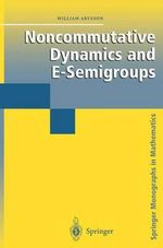 Noncommutative Dynamics and E-Semigroups : Springer Monographs in Mathematics - William Arveson