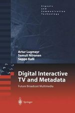 Digital Interactive TV and Metadata : Future Broadcast Multimedia - Artur Lugmayr