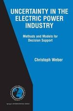 Uncertainty in the Electric Power Industry : Methods and Models for Decision Support - Christoph Weber
