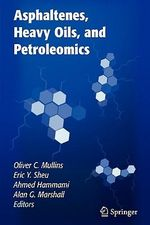 Asphaltenes, Heavy Oils, and Petroleomics - Oliver C. Mullins