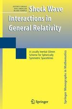 Shock Wave Interactions in General Relativity : A Locally Inertial Glimm Scheme for Spherically Symmetric Spacetimes - Jeffrey Groah