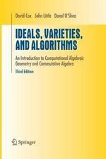 Ideals, Varieties, and Algorithms : An Introduction to Computational Algebraic Geometry and Commutative Algebra - David A. Cox
