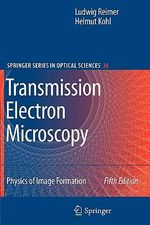 Transmission Electron Microscopy : Physics of Image Formation - Ludwig Reimer
