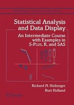 Statistical Analysis and Data Display : An Intermediate Course with Examples in S-Plus, R, and SAS - Richard Heiberger